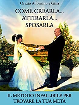 Come crearlaattirarlasposarla (Italian Edition) by [Orazio