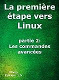 La première étape vers Linux partie 2: Les commandes avancées (French Edition)