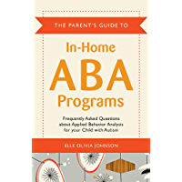 The Parent's Guide to In-Home ABA Programs: Frequently Asked Questions about Applied Behavior Analysis for your Child…