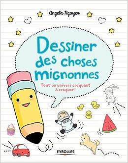 Amazonfr Dessiner Des Choses Mignonnes Tout Un Univers Craquant