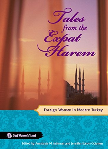 (Tales from the Expat Harem: Foreign Women in Modern Turkey (Seal Women's Travel))