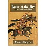 Ruler of the Sky, a Novel of Genghis Khan Sargent, Pamela ( Author ) Sep-16-2011 Paperback