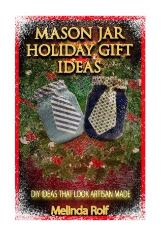 Mason Jar Holiday Gift Ideas: DIY Ideas That Look Artisan Made (The Home Life Series) (Volume 14)]()