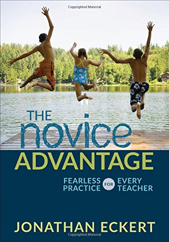 The Novice Advantage: Fearless Practice for Every Teacher (Corwin Teaching Essentials)