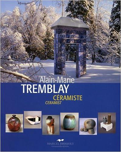 Livre Alain-Marie Tremblay, Ceramiste : l'Oeuvre d'une Vie pdf