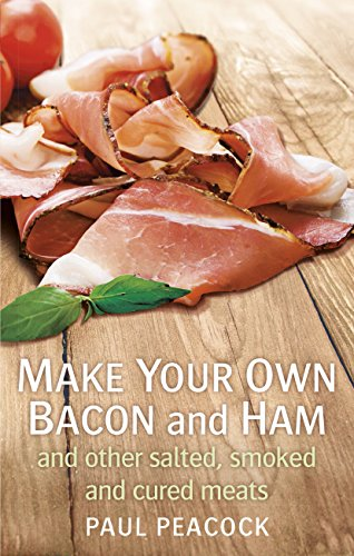 (Make your own bacon and ham and other salted, smoked and cured meats)
