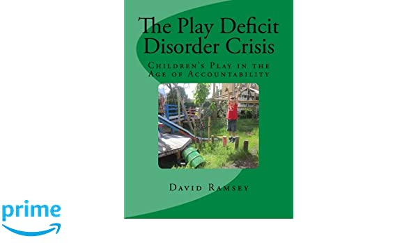 The Play Deficit >> The Play Deficit Disorder Crisis Children S Play In The Age Of