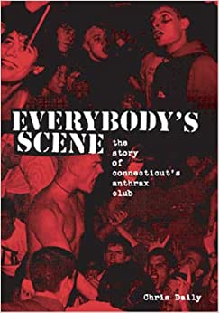 Everybodys Scene -The Story of Connecticuts Anthrax Club