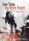 Some Things You Never Forget:, Pamela Davis Black, 1490833374