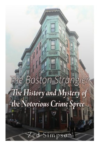 Download The Boston Strangler: The History and Mystery of the Notorious Crime Spree PDF