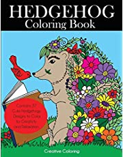 Hedgehog Coloring Book: Cute Hedgehogs Designs to Color for Creativity and Relaxation. Hedgehogs Coloring Book for Adults, Teens, and Kids Who Love Hedgehogs