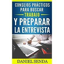 Consejos prácticos para buscar trabajo y preparar la entrevista (Consigue un empleo; mejora tu vida y tu economía nº 1) (Spanish Edition)