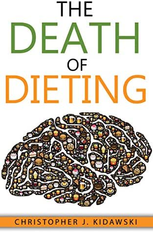 The Death of Dieting: Lose Weight, Banish Allergies, and Feed Your Body What It Needs To Thrive!