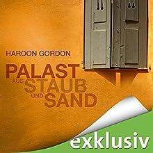 Palast aus Staub und Sand Hörbuch von Haroon Gordon Gesprochen von: Peter Lontzek