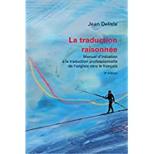 La traduction raisonnée, 3e édition: Manuel d'initiation à la traduction professionnelle de l'anglais vers le français (Pédagogie de la traduction) (French Edition)