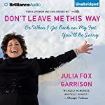 Don't Leave Me This Way: Or When I Get Back on My Feet You'll Be Sorry | Julia Fox Garrison