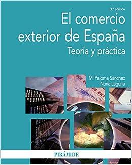 El comercio exterior de España: Teoría y práctica Economía y Empresa: Amazon.es: Sánchez Muñoz, M. Paloma, Laguna Molina, Nuria: Libros