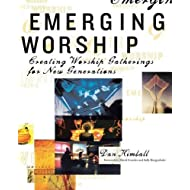 Emerging Worship: Creating Worship Gatherings for New Generations by Dan Kimball (2004-02-15)