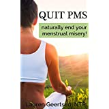 Quit PMS: Naturally end your menstrual misery!