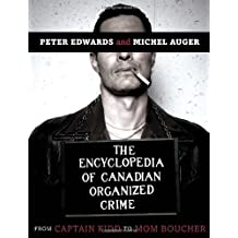 The Encyclopedia of Canadian Organized Crime: From Captain Kidd to Mom Boucher by Peter Edwards (2012-07-31)
