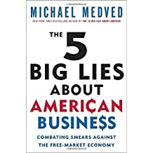 The 5 Big Lies About American Business: Combating Smears Against the Free-Market Economy by Medved Michael (2010-11-02) Paperback
