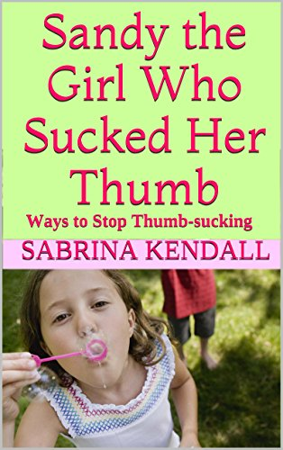 Sandy the Girl Who Sucked Her Thumb: Ways to Stop Thumb-sucking