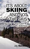 It's about Skiing and Not the Skis, Jay Eacker, 1432760270