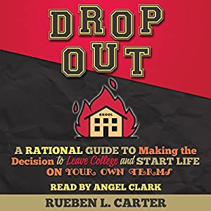 DropOut: A Rational Guide to Making the Decision to Leave College and Start Life on Your Own Terms Audiobook