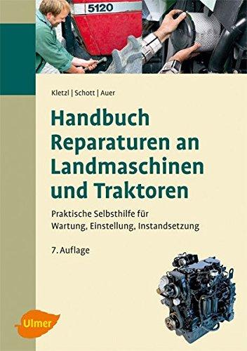 Handbuch für Reparaturen an Landmaschinen und Traktoren: Praktische Selbsthilfe für Wartung, Einstellung, Instandsetzung