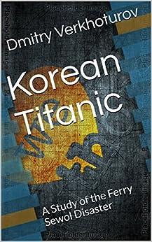 Amazon korean titanic a study of the ferry sewol disaster korean titanic a study of the ferry sewol disaster by verkhoturov dmitry fandeluxe Choice Image