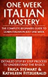ITALIAN: ONE WEEK ITALIAN MASTERY: The Complete Beginner%92s Guide to Learning Italian in just 1 Week! Detailed Step by Step Process to Understand the Basics. ... Vocabulary Word List Italy Phrasebook))