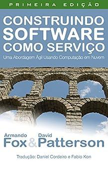 Construindo Software como Serviço (SaaS): Uma Abordagem Ágil Usando Computação em Nuvem por [Fox, Armando, Patterson, David]