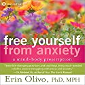 Free Yourself from Anxiety: A Mind-Body Prescription Audiobook by Erin Olivio Narrated by Erin Olivio