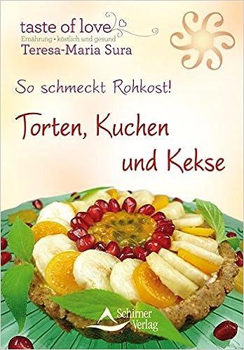 So Schmeckt Rohkost Torten Kuchen Und Kekse Amazon De Teresa