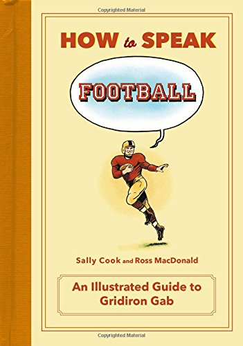 Download How to Speak Football: From Ankle Breaker to Zebra: An Illustrated Guide to Gridiron Gab (HOW TO SPEAK SPORTS) ebook