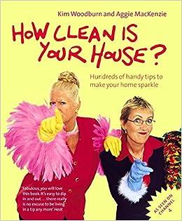 How Clean Is Your House Amazoncouk Aggie MacKenzie Kim Woodburn 9780141018805 Books