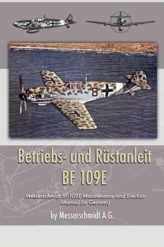 Betriebs- und Rustanleit BF 109E: Messerschmidt BF-109E Maintenance and Erection Manual (in German) (German Edition)
