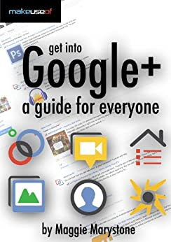Get Into Google+: A Guide For Everyone by [Marystone, Maggie]