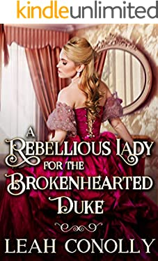 A Rebellious Lady for the Brokenhearted Duke: A Clean & Sweet Regency Historical Romance Novel