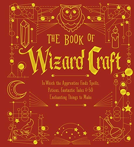 The Book of Wizard Craft: In Which the Apprentice Finds Spells, Potions, Fantastic Tales & 50 Enchanting Things to Make (The Books of Wizard Craft -