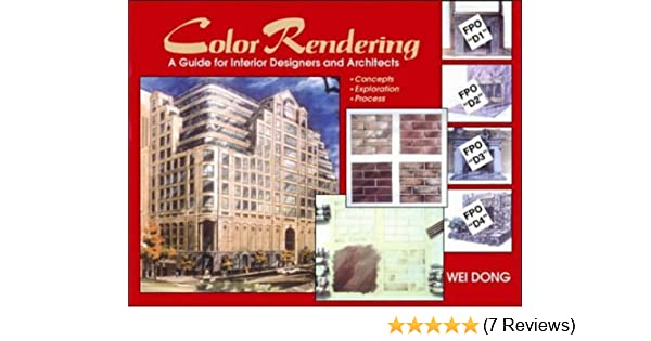 Color Rendering A Guide For Interior Designers And Architects By Wei Dong 1 Jun 1997 Hardcover Wei Dong Amazon Com Books