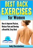 Best Back Exercises for Women - Improve Posture, Reduce Pain & Develop a Beautiful, Sexy Back (Fit Expert Series Book 11)