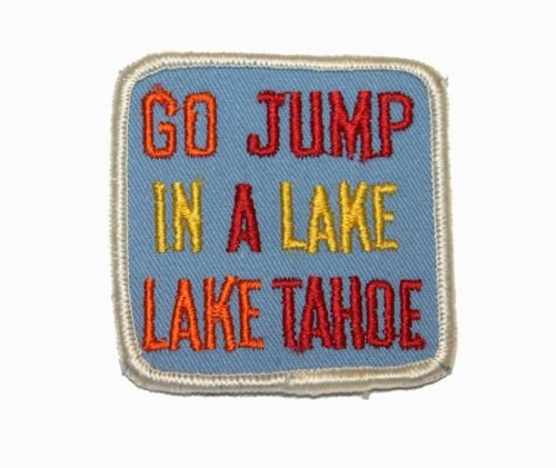 FB61 '',Go Jump In A Lake'', Tahoe Sierra Nevada California Sew On Applique Patch for Accessories - Bags/Purses, Apparel - Coat/Jacket, Apparel - Jeans/Pants, Children, Crafts by SayrusPlay (Coat Tahoe)