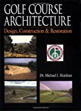 Golf Course Architecture: Design, Construction & Restoration