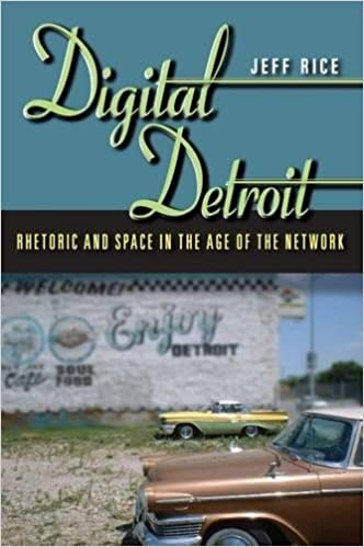 Digital Detroit: Rhetoric and Space in the Age of the Network