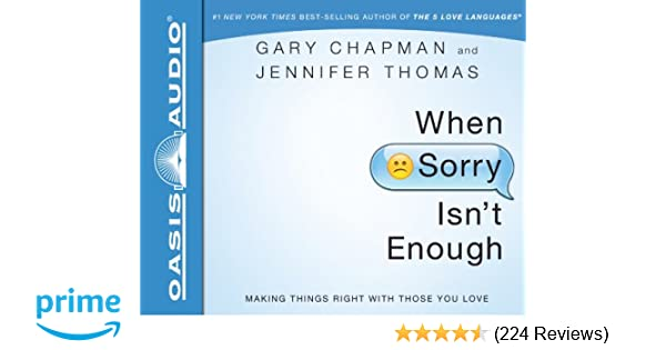 When Sorry Isnt Enough Making Things Right With Those You Love Gary Chapman Jennifer Thomas Kelly Ryan Dolan 9781613755532 Amazon Com Books