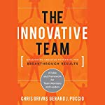 The Innovative Team: Unleashing Creative Potential for Breakthrough Results | Chris Grivas,Gerard Puccio