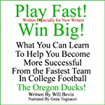 Play Fast! Win Big! What You Can Learn from the Fastest Team in College Football, the Oregon Ducks. | Will Bevis