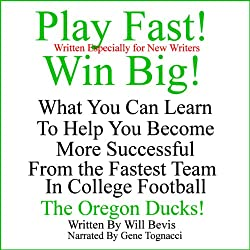 Play Fast! Win Big! What You Can Learn from the Fastest Team in College Football, the Oregon Ducks.