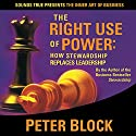 The Right Use of Power: How Stewardship Replaces Leadership Speech by Peter Block Narrated by Peter Block